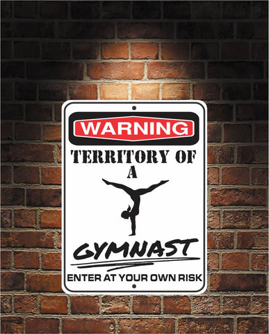 Warning Territory Of a Gymnast 9 x 12 Predrilled Aluminum Sign