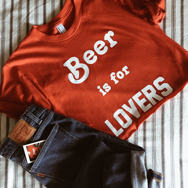 BEER IS FOR L O V E R S