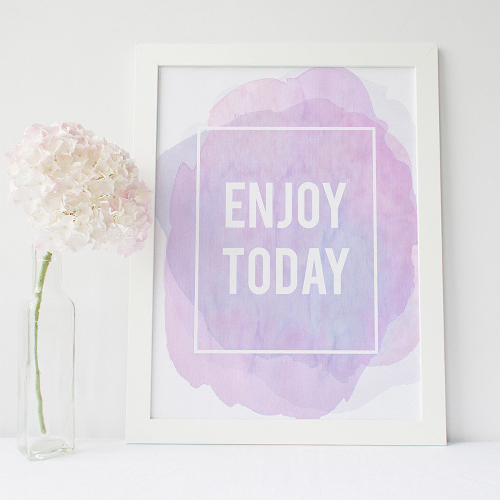 'Enjoy today' inspirational quote print