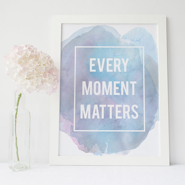 'Every moment matters' inspirational quote print