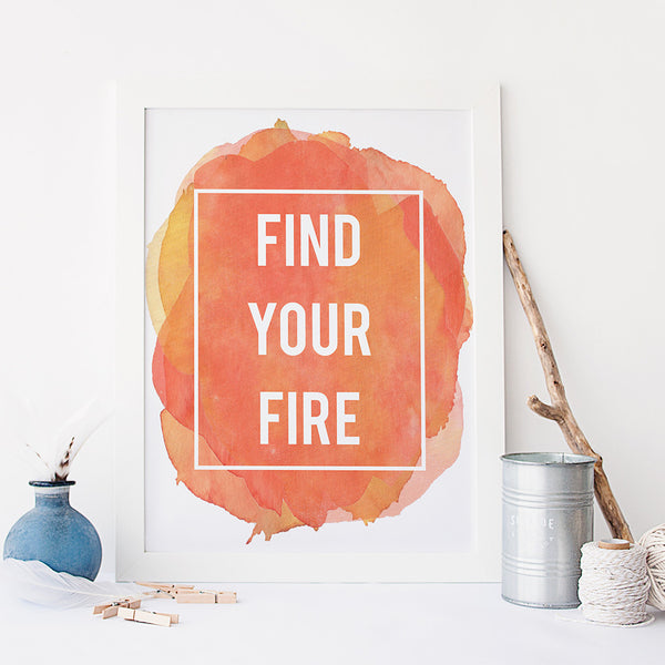 'Find your fire' inspirational quote print