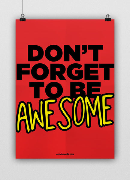 DON`T FORGET TO BE AWESOME