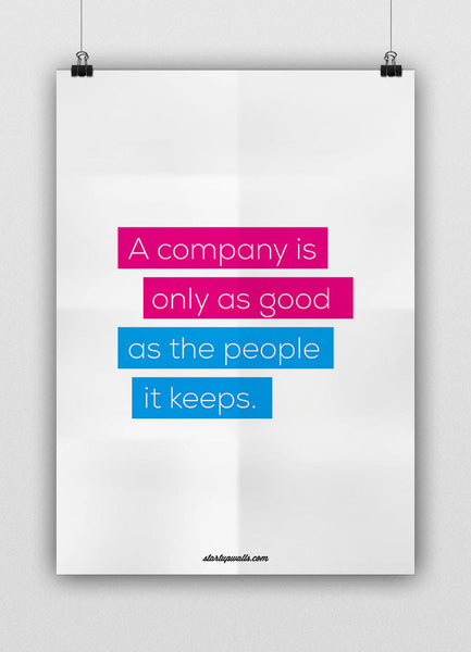 A COMPANY IS ONLY AS GOOD AS THE PEOPLE IT KEEPS