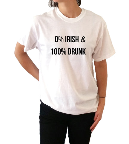 0% Irish & 100% Drunk - Unisex T-shirt for Women - shpfy