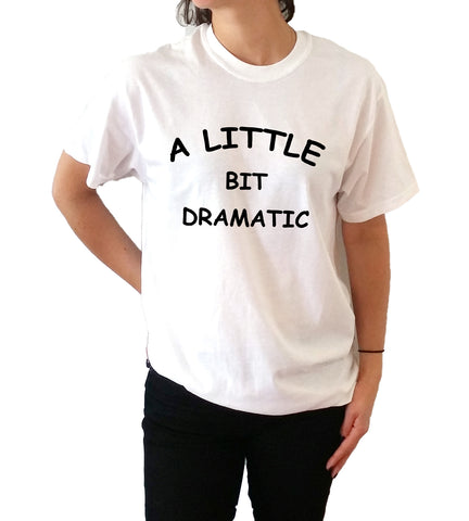 A Little Bit Dramatic - Unisex T-shirt for Women - shpfy