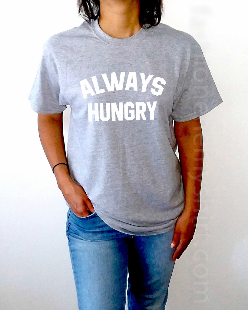 Always Hungry - Unisex T-shirt for Women - shpfy