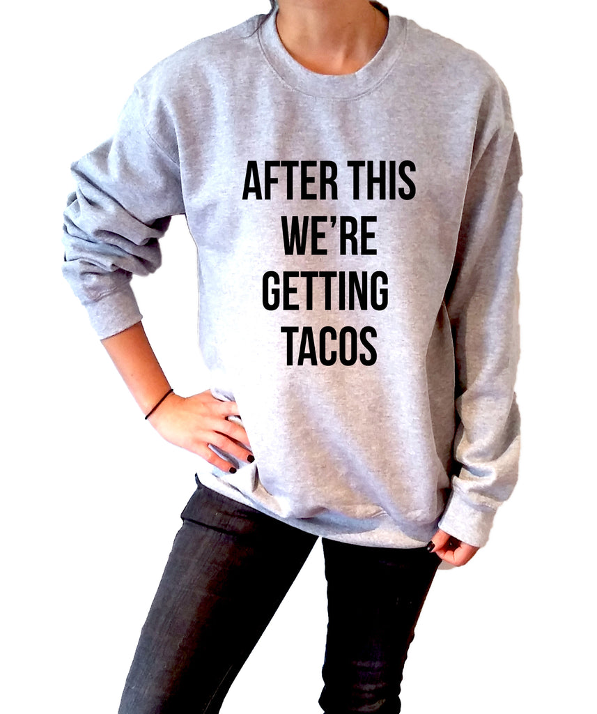After This We're Getting Tacos - Unisex Sweatshirt for Women - shpfy