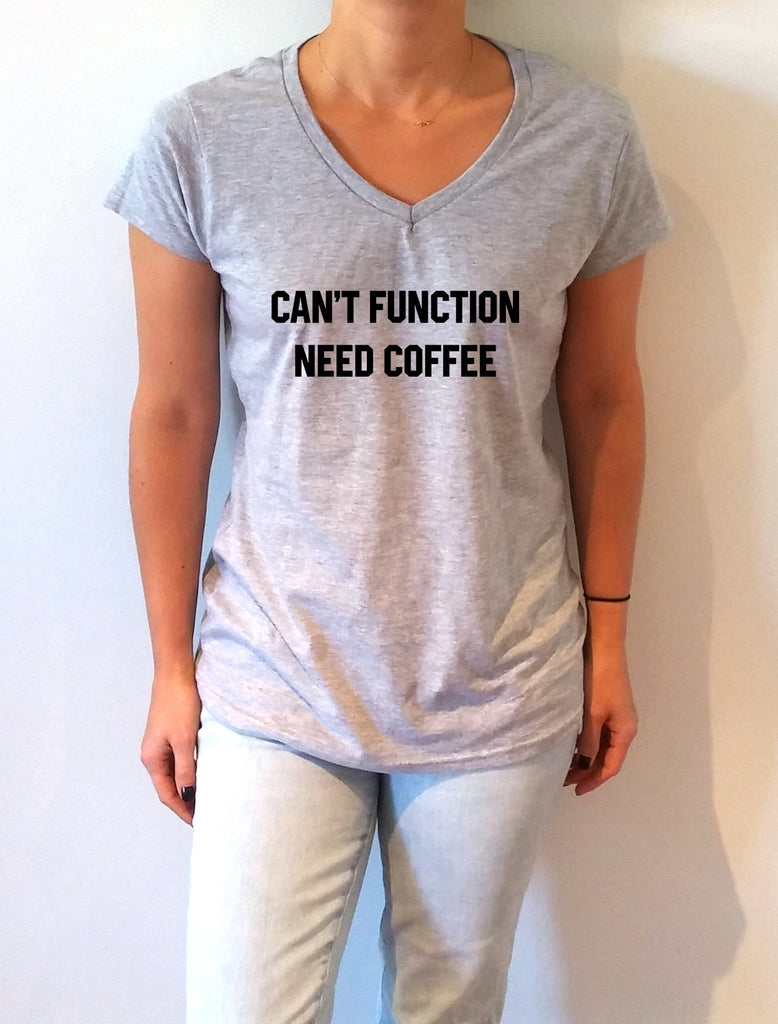 FashionEnemyShirt - Can't Function Need Coffee - V-Neck T-shirt for Women