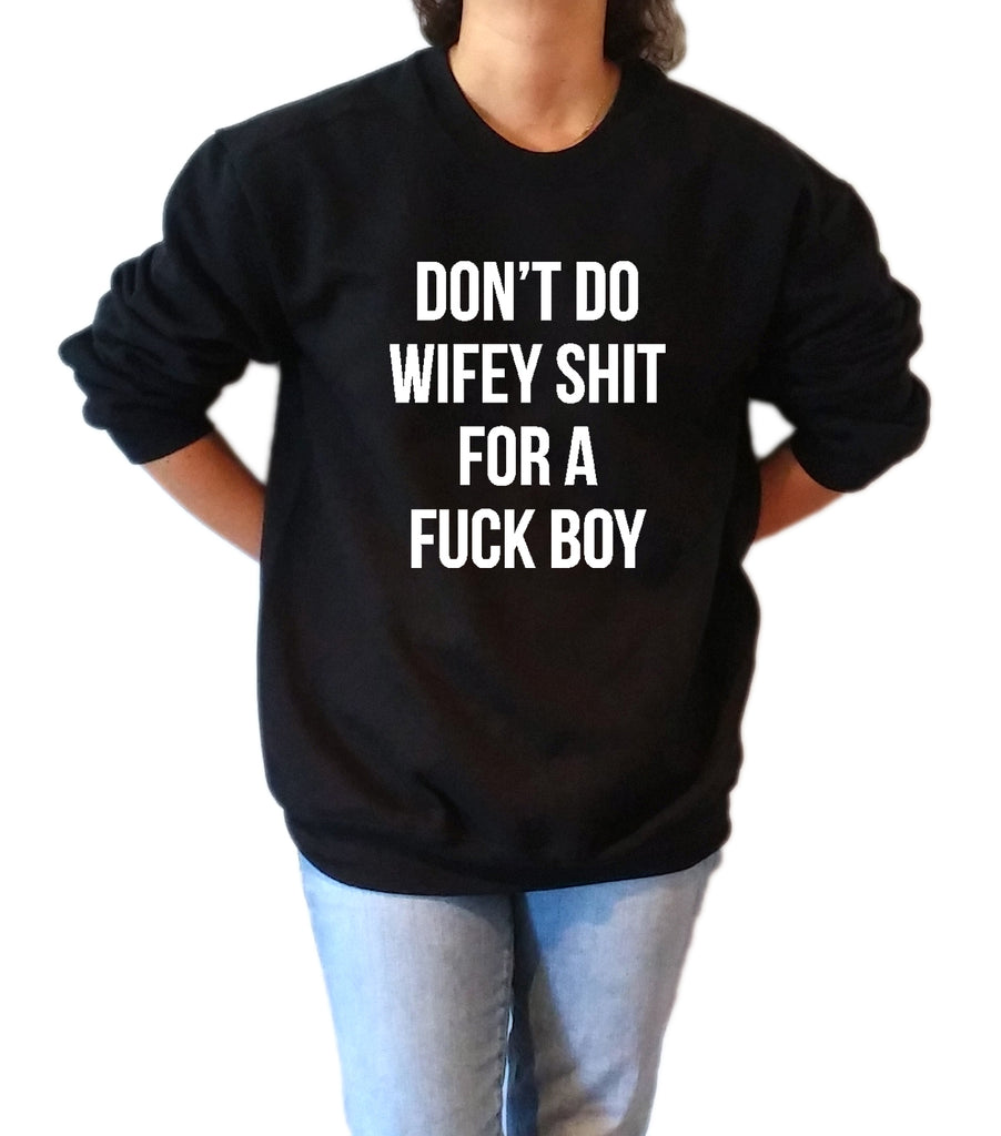 Don't Do Wifey Shit For A Fuck Boy - Unisex Sweatshirt for Women - shpfy