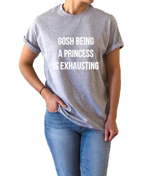 Gosh Being A Princess is Exhausting - Unisex T-shirt for Women - shpfy
