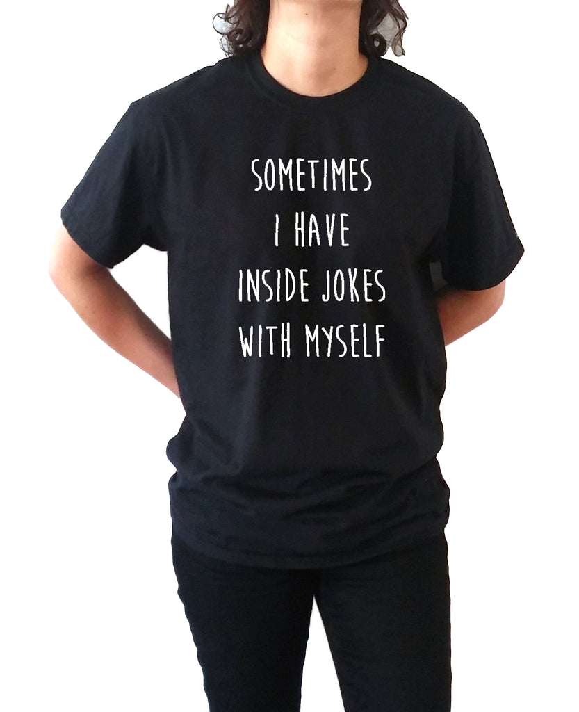 Sometimes I Have Inside Jokes With Myself - Unisex T-shirt for Women - shpfy