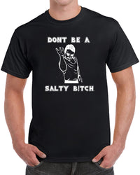 Don't Be Salty B!tch - Solid Print