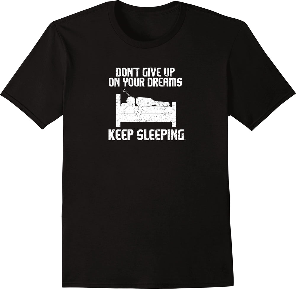 Don't Give Up On Your Dreams, Keep Sleeping - Distressed Print