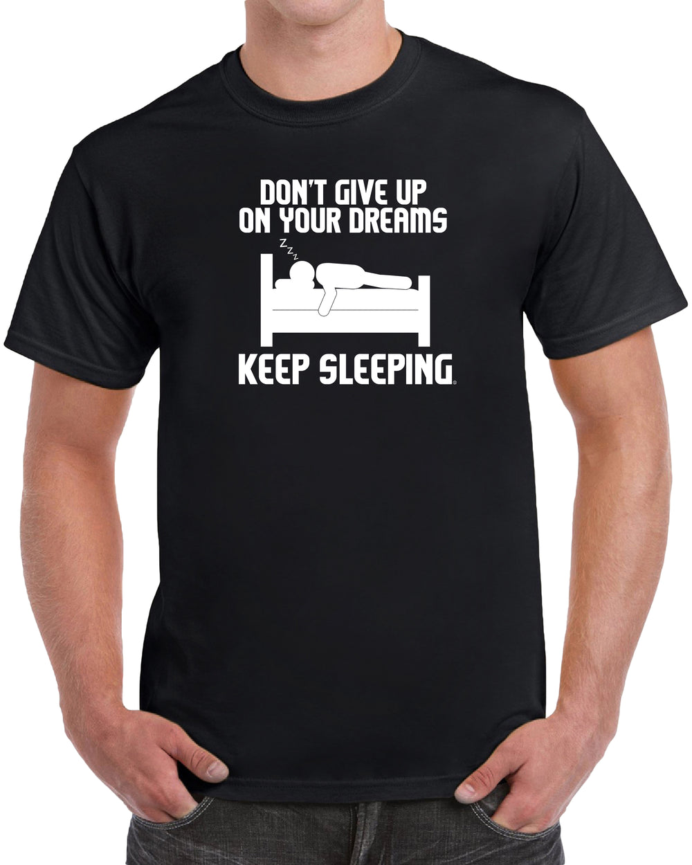 Don't Give Up On Your Dreams, Keep Sleeping - Solid Print
