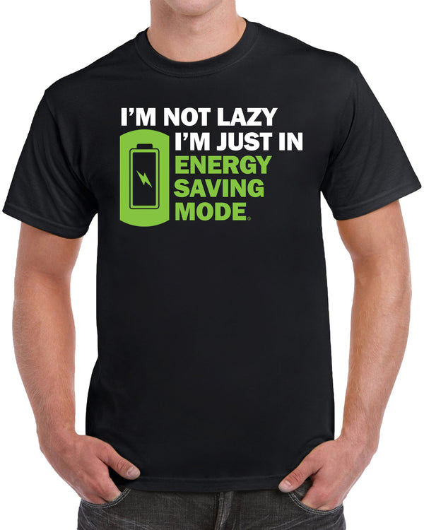 I'm Not Lazy I'm Just In Energy Saving Mode - Battery