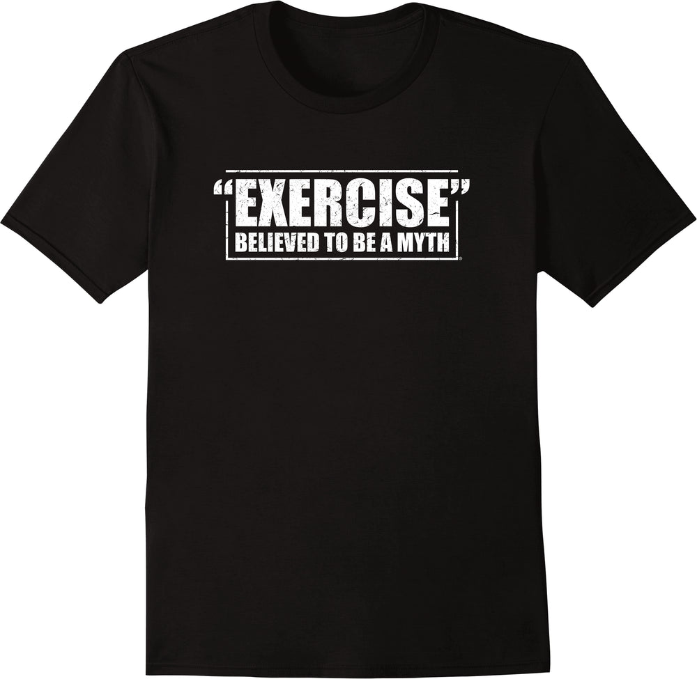 Exercise Believe to Be A Myth - Distressed Print