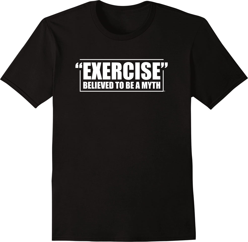 Exercise Believe to Be A Myth - Solid Print