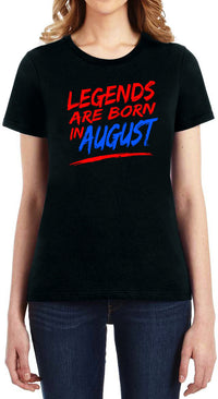 Legends Are Born in August - Women's