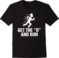 Get The D And Run - Solid Print
