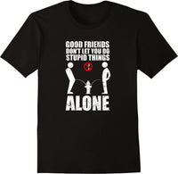 Good Friends Don't Let You Do Stupid Things Alone - Distressed