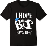I Hope This B.S. Pays Off College Grad School - White Print