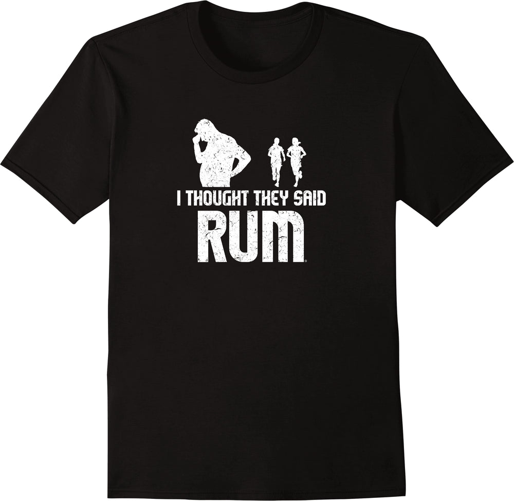 I Thought They Said Rum - Distressed Print