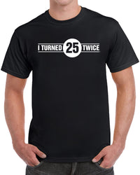 I Turned 25 Twice - Solid Print