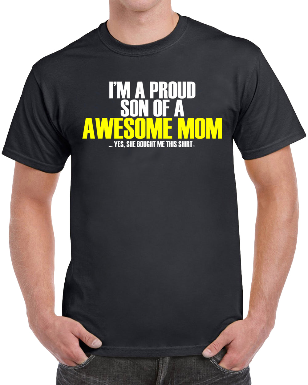 I Am A Proud Son Of A Awesome Mom