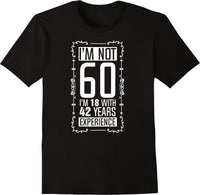 I'm Not 60, I'm 18 with 42 Years Experience - Solid Print