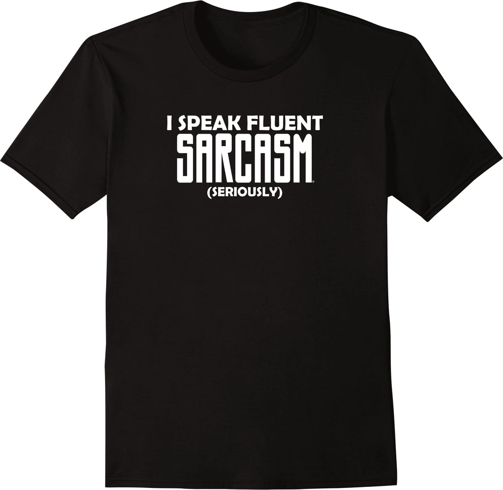I Speak Fluent Sarcasm (Seriously) - Solid Print