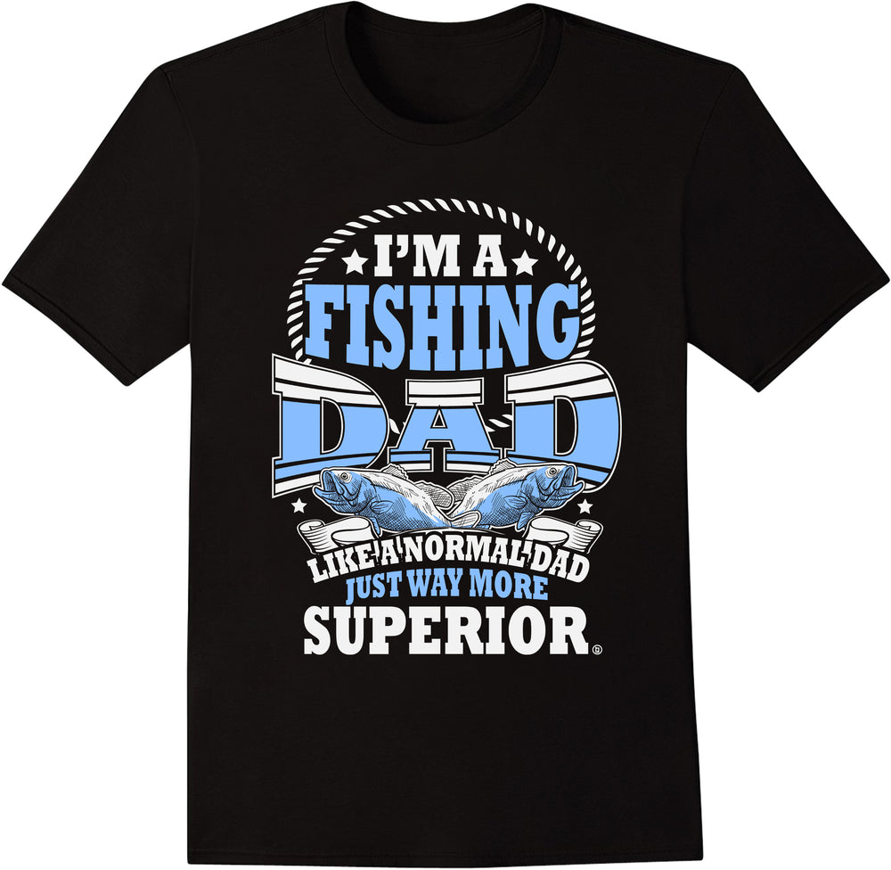 I'm a Fishing Dad Like a Normal Dad, Just Way More Superior