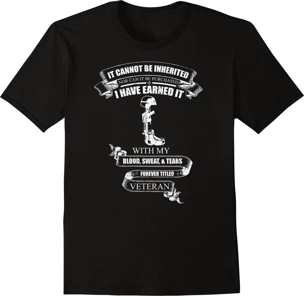 It Cannot Be Inherited I Have Earned It Forever Titled Veteran - Distressed Print