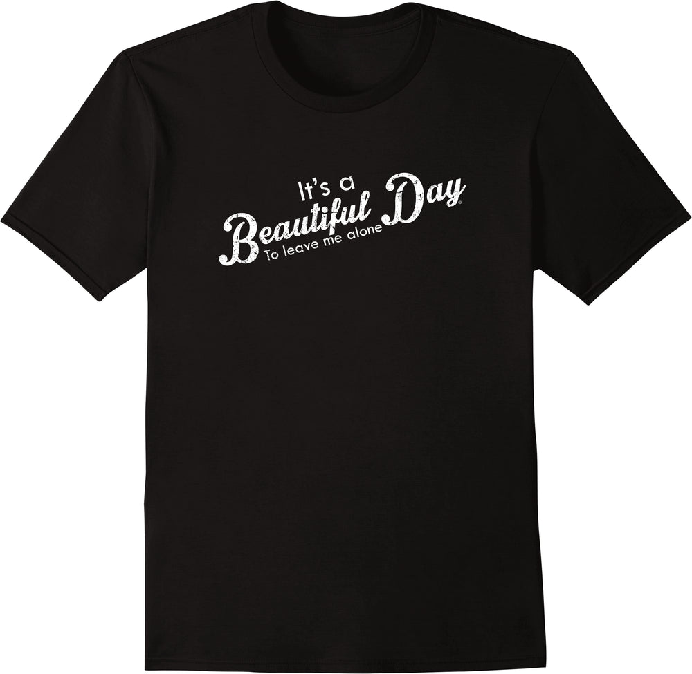 It's A Beautiful Day to Leave Me Alone - Distressed Print