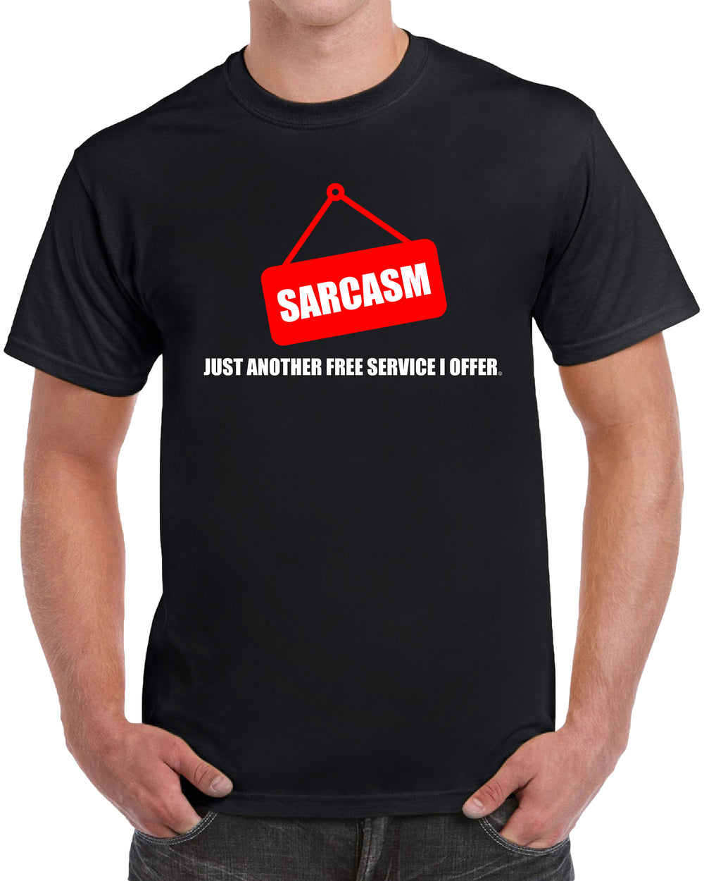 Sarcasm - Just Another Free Service I Offer - Solid Print