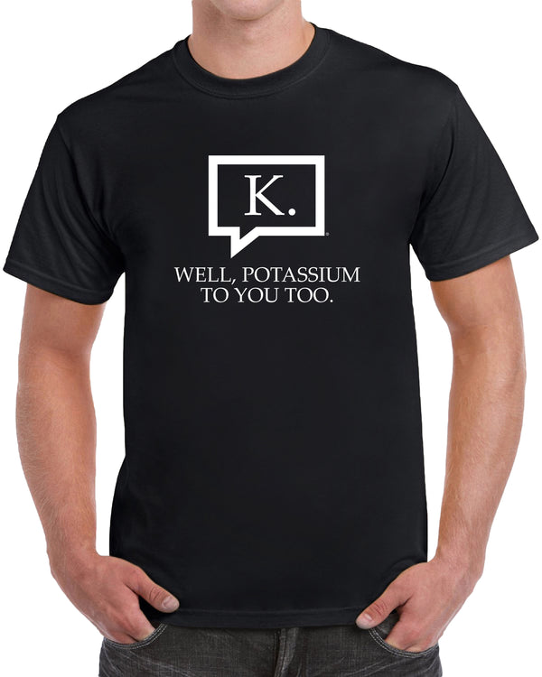 K. Well, Potassium To You Too