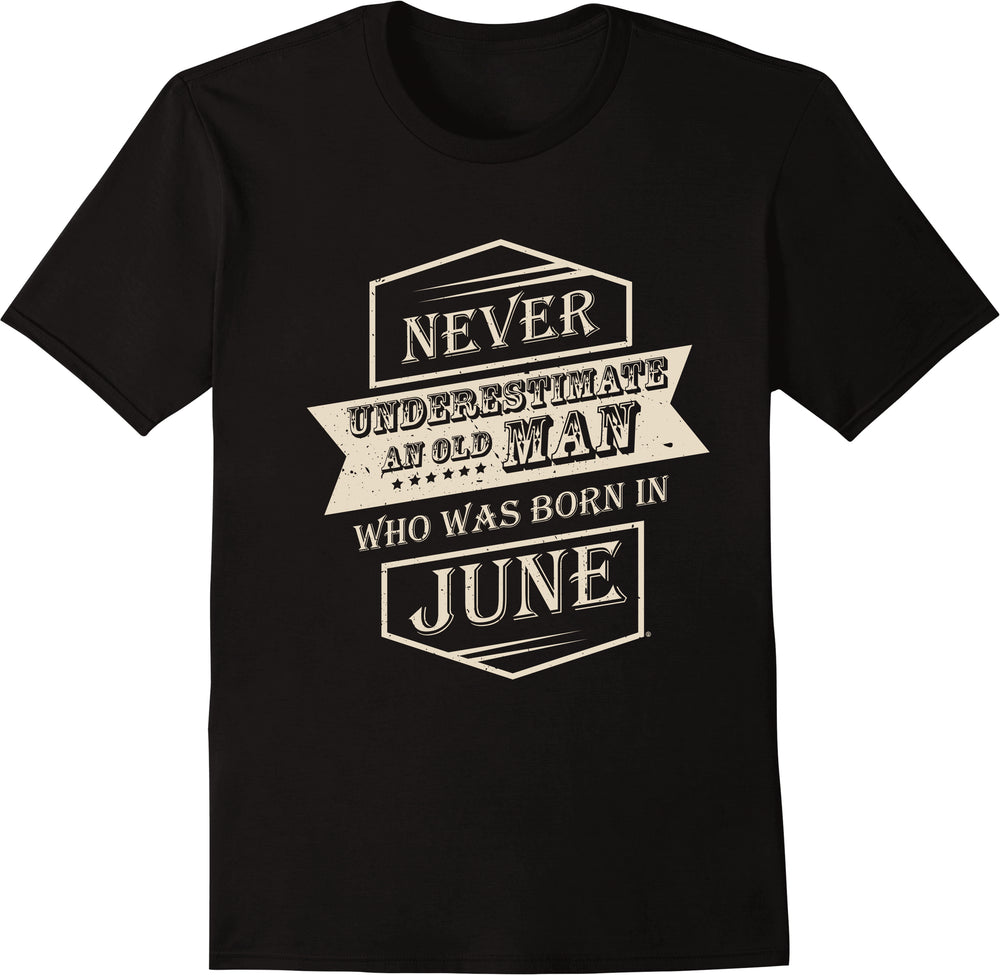 Never Underestimate An Old Man Born In June