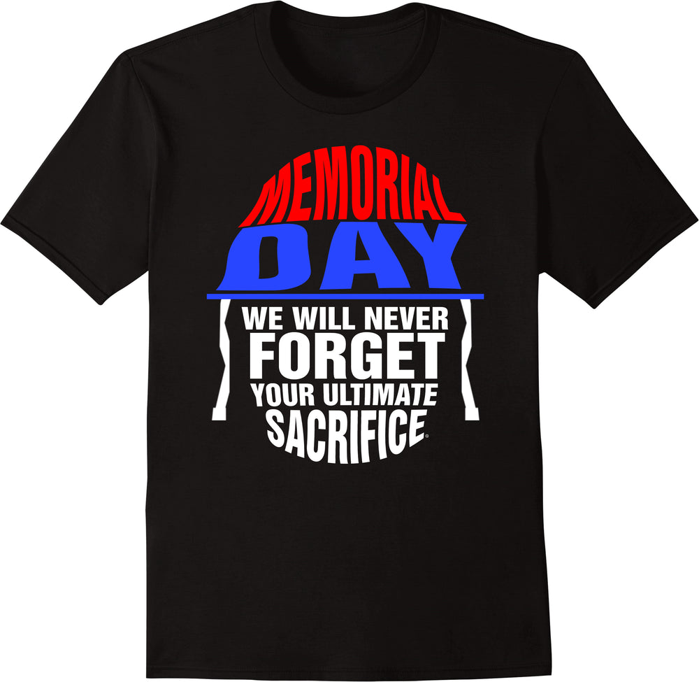 Memorial Day We Will Never Forget Your Ultimate Sacrifice