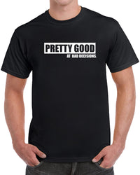 Pretty Good At Bad Decisions - Solid Print