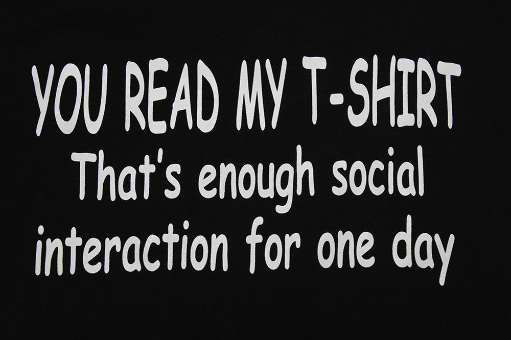 You Read My Shirt That's Enough Social Interaction For One Day
