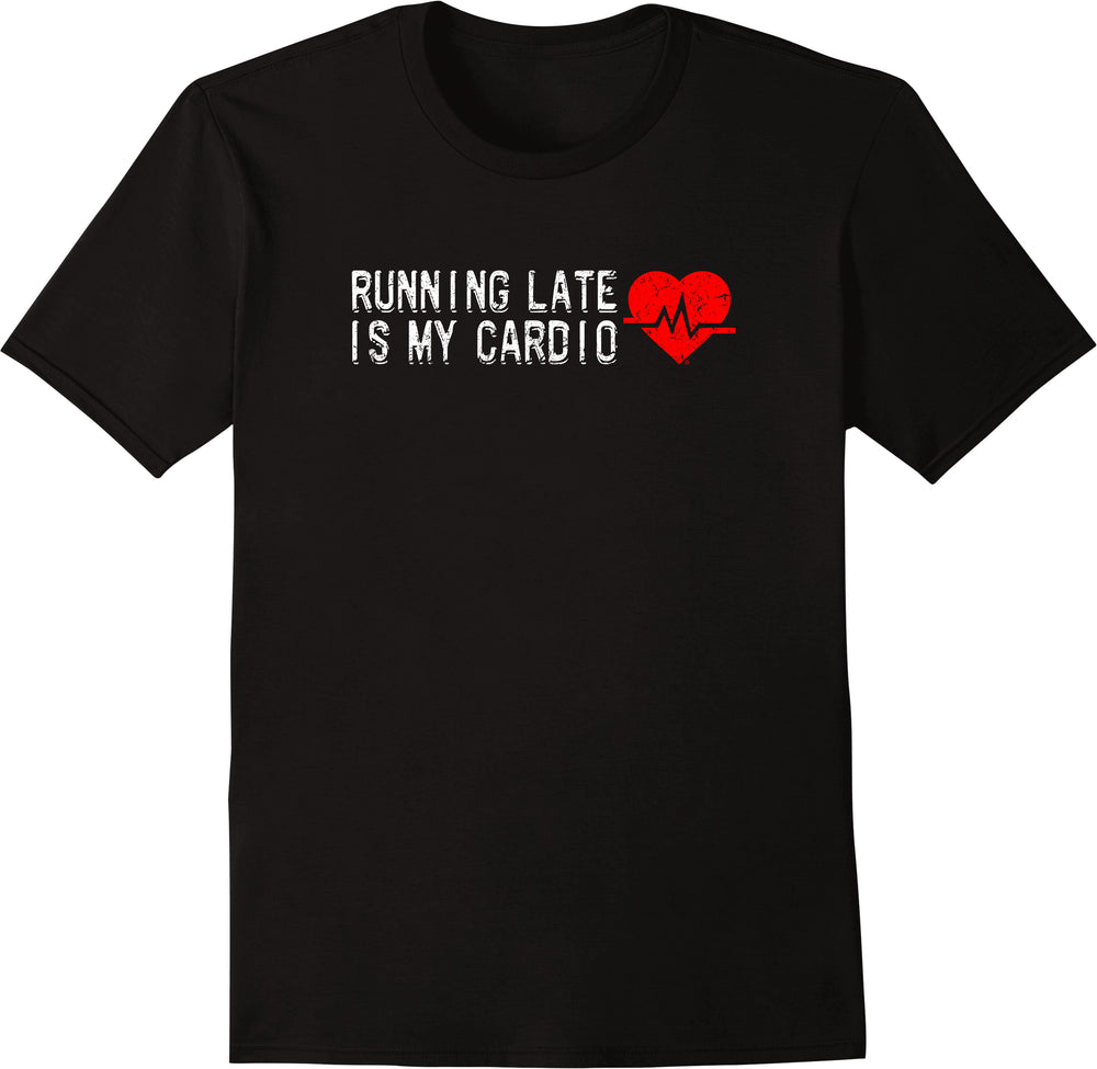 Running Late is My Cardio - Distressed Print