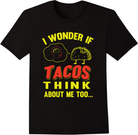 I Wonder If Tacos Think About Me Too - Taco Brain