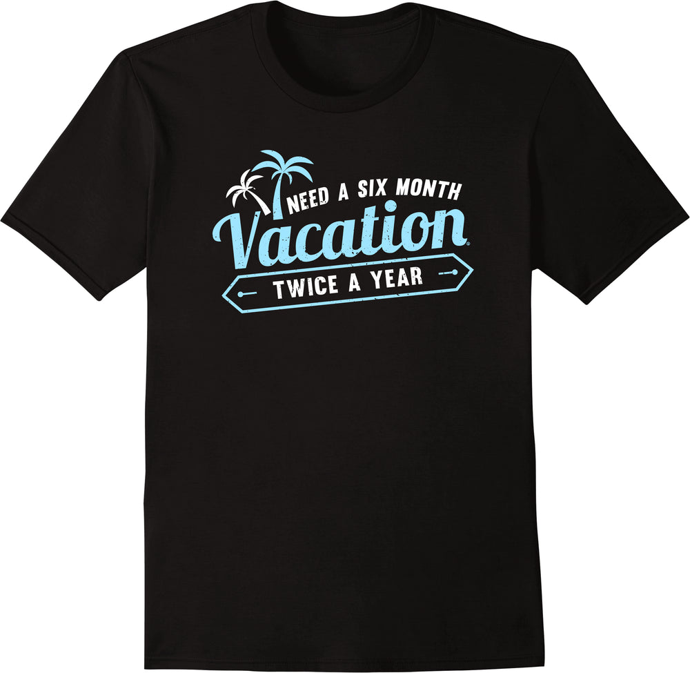 Need A Six Month Vacation Twice A Year - White Twice Print