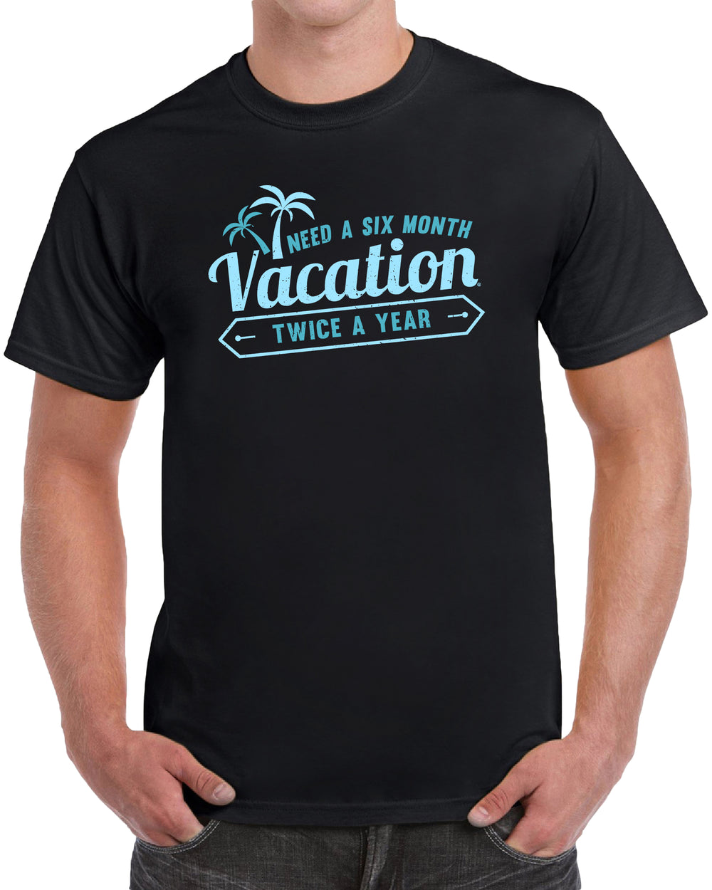 Need A Six Month Vacation Twice A Year - Turquoise Twice Print