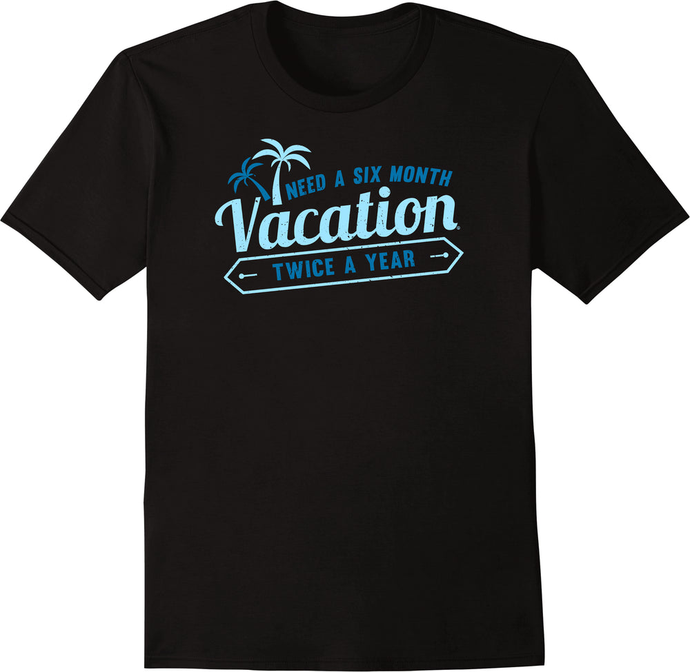 Need A Six Month Vacation Twice A Year - Blue Twice Print