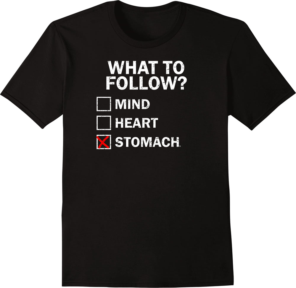 What To Follow? Mind, Heart Stomach  - Distressed Print