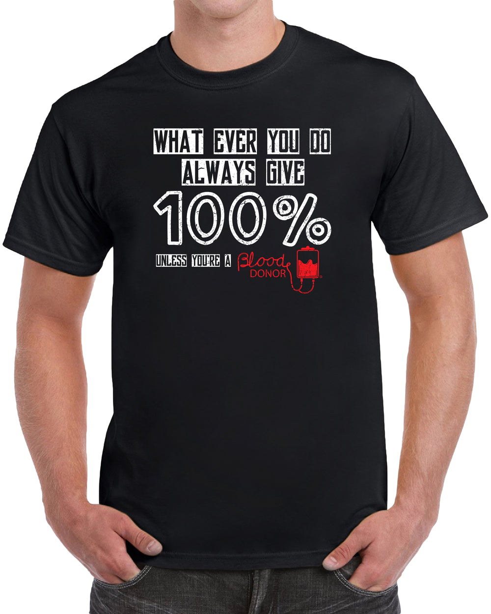 Whatever You Do Always Give 100% Unless You're A Blood Donor - Distressed Print