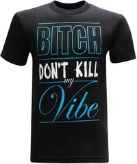 B**** Don't Kill My Vibe Men's T-Shirt - tees geek