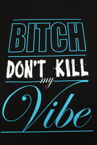 B**** Don't Kill My Vibe