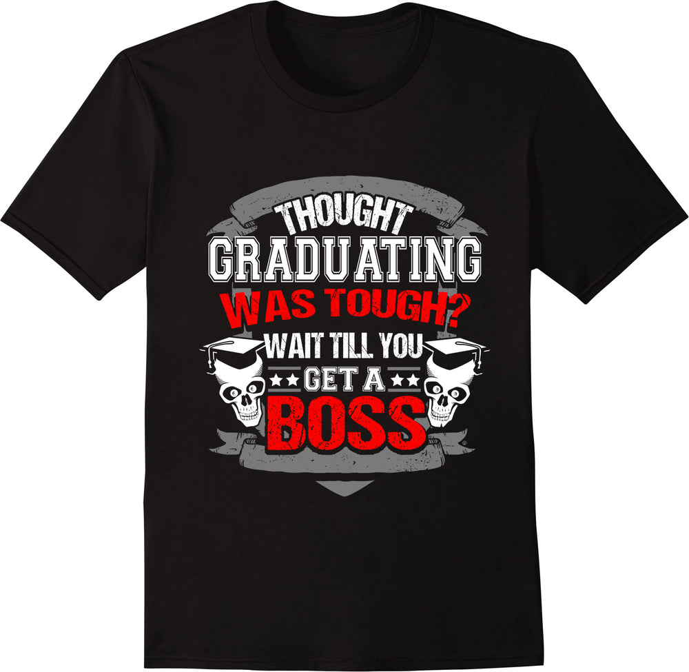 Thought Graduating Was Tough Wait Till You Get A Boss - Black