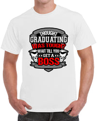 Thought Graduating Was Tough Wait Till You Get A Boss - White